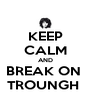 KEEP CALM AND BREAK ON  TROUNGH  - Personalised Poster A4 size