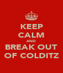 KEEP CALM AND BREAK OUT OF COLDITZ - Personalised Poster A4 size