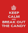 KEEP CALM AND BREAK OUT THE CANDY - Personalised Poster A4 size