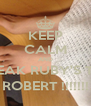 KEEP CALM AND BREAK RUBY'S TOE ( ROBERT !!!!!!! ) - Personalised Poster A4 size