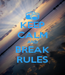 KEEP CALM AND BREAK RULES - Personalised Poster A4 size