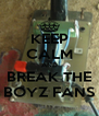 KEEP CALM AND BREAK THE BOYZ FANS - Personalised Poster A4 size
