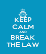 KEEP CALM AND BREAK THE LAW - Personalised Poster A4 size