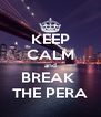 KEEP CALM and BREAK  THE PERA - Personalised Poster A4 size