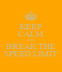 KEEP CALM AND BREAK THE SPEED LIMIT - Personalised Poster A4 size