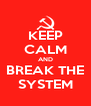 KEEP CALM AND BREAK THE SYSTEM - Personalised Poster A4 size