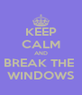 KEEP CALM AND BREAK THE  WINDOWS - Personalised Poster A4 size