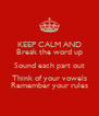 KEEP CALM AND Break the word up Sound each part out Think of your vowels Remember your rules - Personalised Poster A4 size