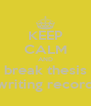 KEEP CALM AND break thesis writing record - Personalised Poster A4 size