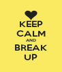 KEEP CALM AND BREAK UP - Personalised Poster A4 size