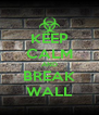 KEEP CALM AND BREAK WALL - Personalised Poster A4 size