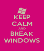 KEEP CALM AND BREAK WINDOWS - Personalised Poster A4 size