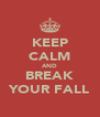 KEEP CALM AND BREAK YOUR FALL - Personalised Poster A4 size