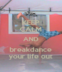 KEEP CALM AND breakdance your life out - Personalised Poster A4 size