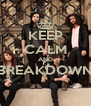 KEEP CALM AND BREAKDOWN  - Personalised Poster A4 size
