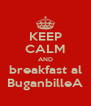 KEEP CALM AND breakfast al BuganbilleA - Personalised Poster A4 size