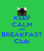 KEEP CALM AND BREAKFAST Club - Personalised Poster A4 size