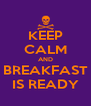 KEEP CALM AND BREAKFAST IS READY - Personalised Poster A4 size