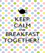 KEEP CALM AND BREAKFAST TOGETHER?  - Personalised Poster A4 size