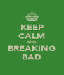 KEEP CALM AND BREAKING BAD - Personalised Poster A4 size