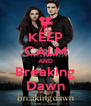 KEEP CALM AND Breaking Dawn - Personalised Poster A4 size