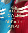 KEEP CALM AND BREATH ANA!  - Personalised Poster A4 size