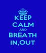 KEEP CALM AND BREATH IN,OUT - Personalised Poster A4 size