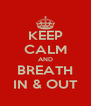 KEEP CALM AND BREATH IN & OUT - Personalised Poster A4 size