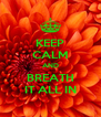 KEEP CALM AND BREATH IT ALL IN - Personalised Poster A4 size