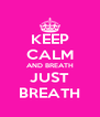 KEEP CALM AND BREATH JUST BREATH - Personalised Poster A4 size