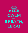 KEEP CALM AND BREATH, LEKA! - Personalised Poster A4 size