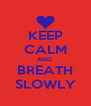 KEEP CALM AND  BREATH SLOWLY - Personalised Poster A4 size