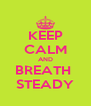 KEEP CALM AND BREATH  STEADY - Personalised Poster A4 size