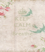 KEEP CALM AND -Breathe-  - Personalised Poster A4 size