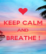 KEEP CALM AND BREATHE !  - Personalised Poster A4 size