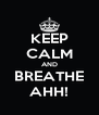 KEEP CALM AND BREATHE AHH! - Personalised Poster A4 size