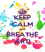 KEEP CALM and BREATHE ART! - Personalised Poster A4 size