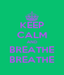 KEEP CALM AND BREATHE BREATHE - Personalised Poster A4 size