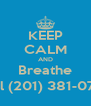 KEEP CALM AND Breathe Call (201) 381-0739 - Personalised Poster A4 size