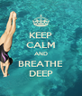 KEEP CALM AND BREATHE DEEP - Personalised Poster A4 size