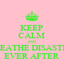 KEEP CALM AND BREATHE DISASTER, EVER AFTER - Personalised Poster A4 size