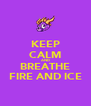 KEEP CALM AND BREATHE FIRE AND ICE - Personalised Poster A4 size
