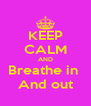 KEEP CALM AND Breathe in  And out - Personalised Poster A4 size