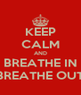 KEEP CALM AND BREATHE IN BREATHE OUT - Personalised Poster A4 size