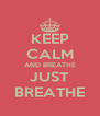 KEEP CALM AND BREATHE JUST BREATHE - Personalised Poster A4 size