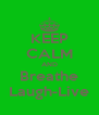 KEEP CALM AND Breathe Laugh-Live - Personalised Poster A4 size