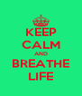 KEEP CALM AND BREATHE LIFE - Personalised Poster A4 size