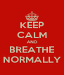 KEEP CALM AND BREATHE NORMALLY - Personalised Poster A4 size