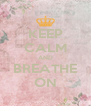 KEEP CALM AND BREATHE ON - Personalised Poster A4 size