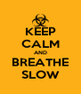 KEEP CALM AND BREATHE SLOW - Personalised Poster A4 size